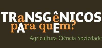 Transgênicos para quem: agricultura, ciência e sociedade
