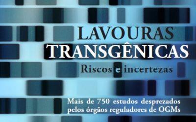 Livro: Lavouras Transgênicas – Riscos e incertezas: Mais de 750 estudos desprezados pelos órgãos reguladores de OGMs